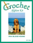 I'm A Blood Hound Crochet Afghan Kit
